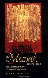 """""""The Messiah Before Jesus: The Suffering Servant of the Dead Sea Scrolls,"""" a fascinating book by Dr. Israel Knohl of Hebrew University."""