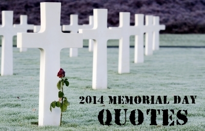 MEMORIAL DAY 2014 QUOTES: 20 Memorial Day Quotes to kick off the Summer.