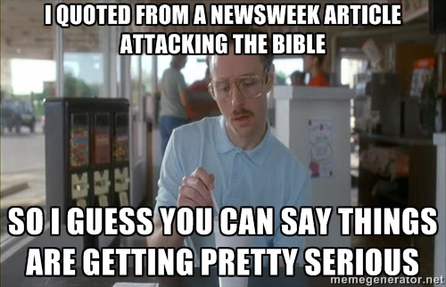 Newsweek attacking the Bible pretty serious