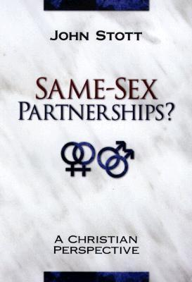 Same-Sex Partnerships Christian contribution to contemporary debate by John R.W. Stott