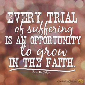 Every-trial-of-suffering-is-an-opportunity-to-grow-in-the-faith.